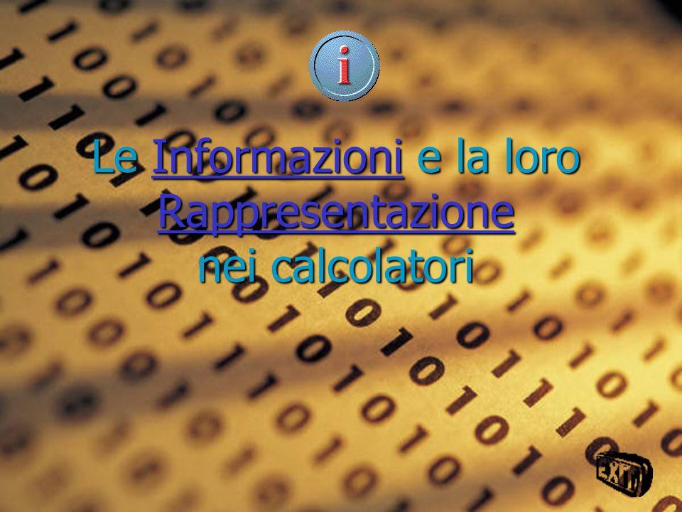 Le Informazioni e la loro Rappresentazione nei calcolatori