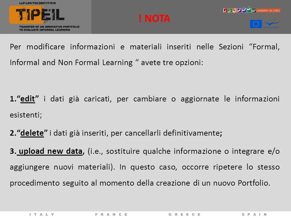 ! NOTA Per modificare informazioni e materiali inseriti nelle Sezioni Formal, Informal and Non Formal Learning avete tre opzioni: