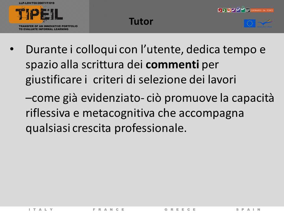 Tutor Durante i colloqui con l'utente, dedica tempo e spazio alla scrittura dei commenti per giustificare i criteri di selezione dei lavori.