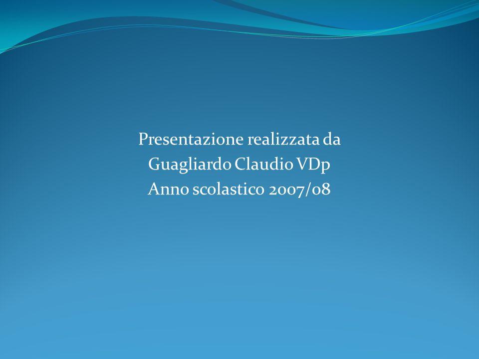 Presentazione realizzata da Guagliardo Claudio VDp Anno scolastico 2007/08