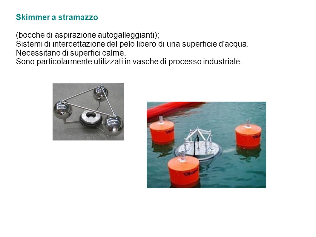 Skimmer a stramazzo (bocche di aspirazione autogalleggianti); Sistemi di intercettazione del pelo libero di una superficie d acqua.