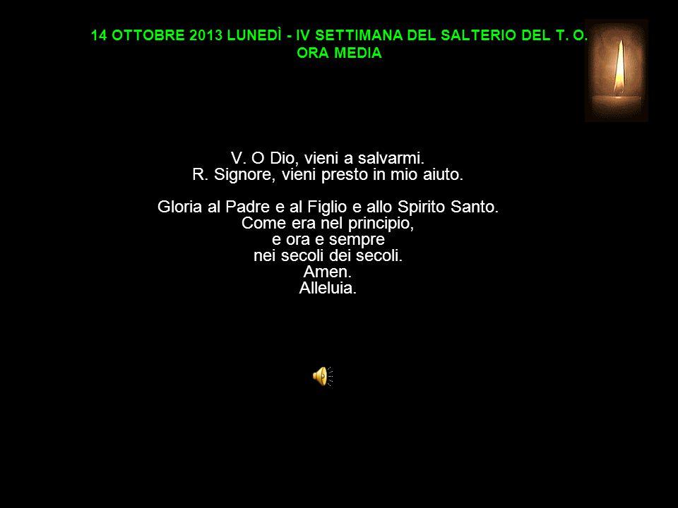 14 OTTOBRE 2013 LUNEDÌ - IV SETTIMANA DEL SALTERIO DEL T. O. ORA MEDIA