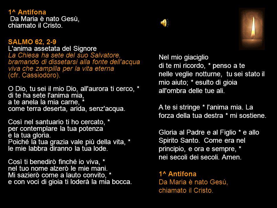 1^ Antifona Da Maria è nato Gesù, chiamato il Cristo.