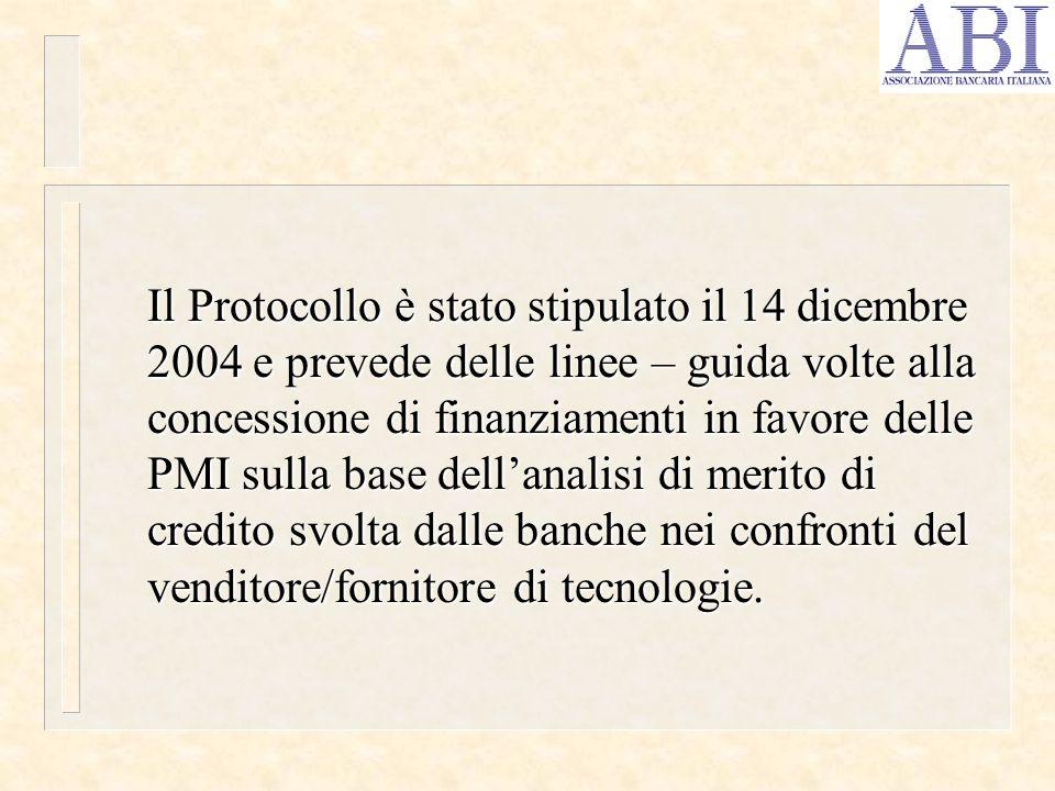 Il Protocollo è stato stipulato il 14 dicembre 2004 e prevede delle linee – guida volte alla concessione di finanziamenti in favore delle PMI sulla base dell'analisi di merito di credito svolta dalle banche nei confronti del venditore/fornitore di tecnologie.