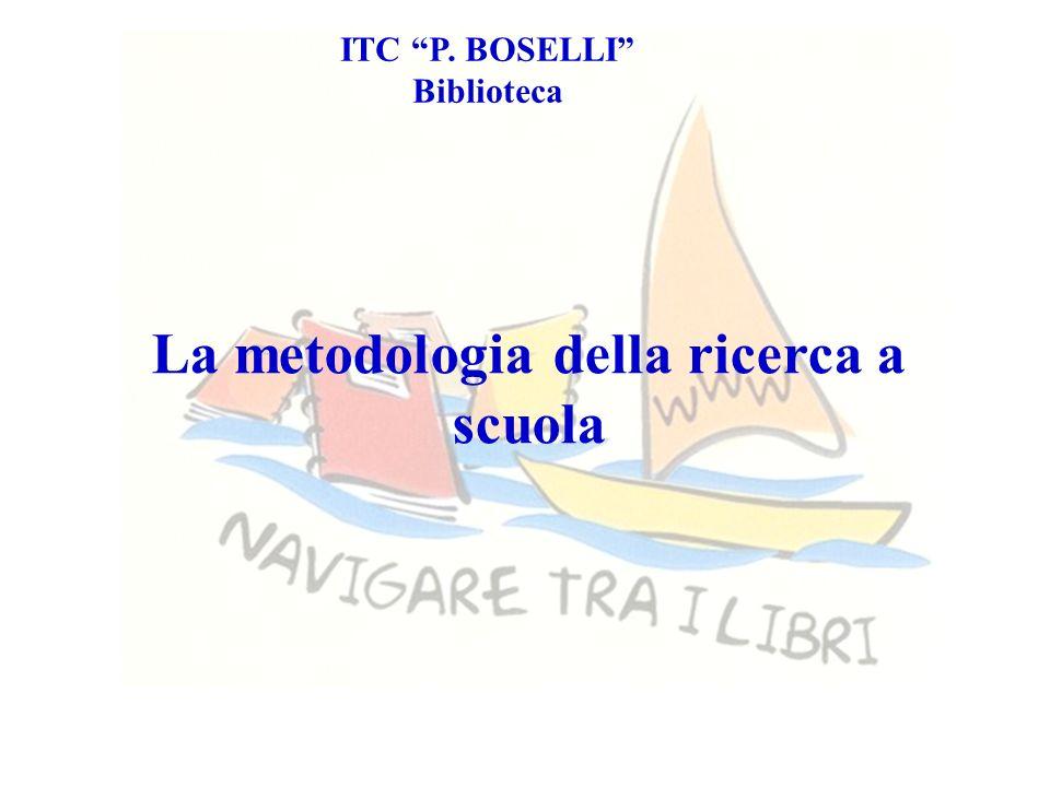 ITC P. BOSELLI Biblioteca La metodologia della ricerca a scuola