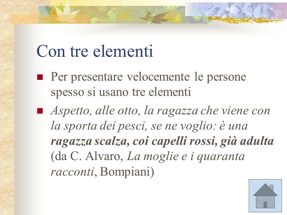 Con tre elementi Per presentare velocemente le persone spesso si usano tre elementi.
