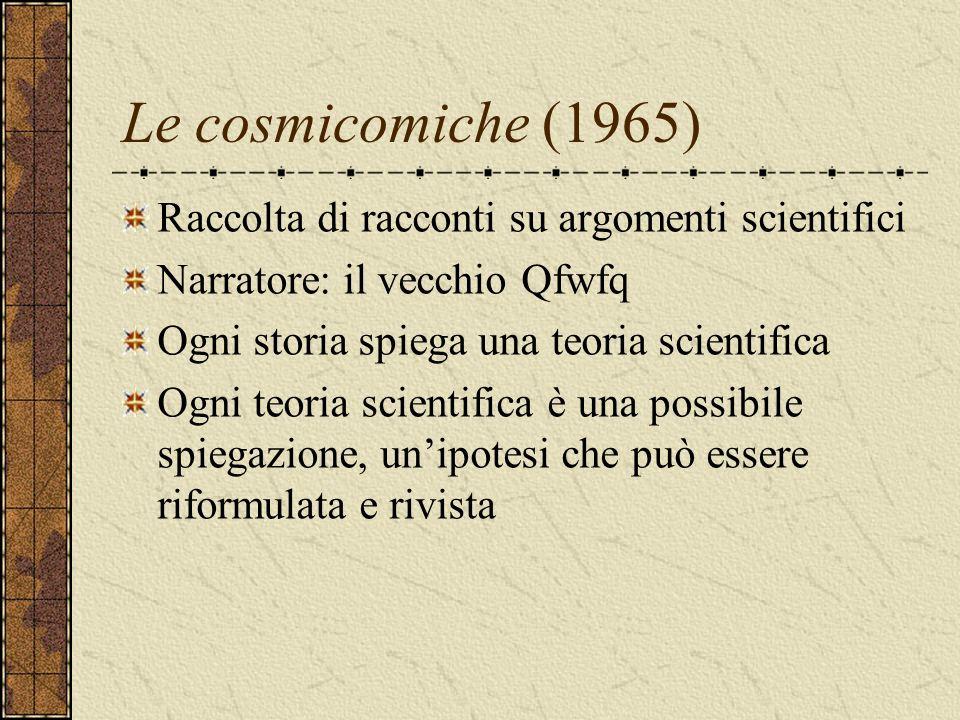Le cosmicomiche (1965) Raccolta di racconti su argomenti scientifici