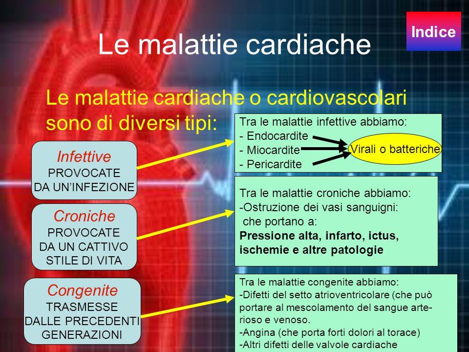 Le malattie cardiache Indice. Le malattie cardiache o cardiovascolari sono di diversi tipi: Tra le malattie infettive abbiamo: