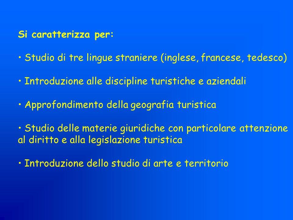 Si caratterizza per: Studio di tre lingue straniere (inglese, francese, tedesco) Introduzione alle discipline turistiche e aziendali.