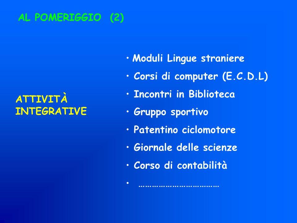 AL POMERIGGIO (2) Moduli Lingue straniere. Corsi di computer (E.C.D.L) Incontri in Biblioteca. Gruppo sportivo.