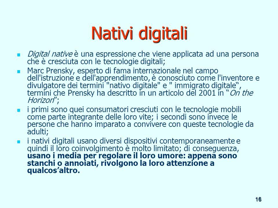 Nativi digitali Digital native è una espressione che viene applicata ad una persona che è cresciuta con le tecnologie digitali;