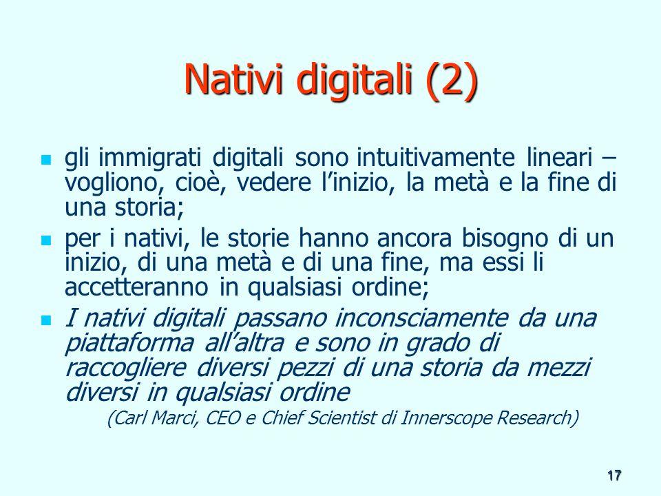 Nativi digitali (2) gli immigrati digitali sono intuitivamente lineari – vogliono, cioè, vedere l'inizio, la metà e la fine di una storia;