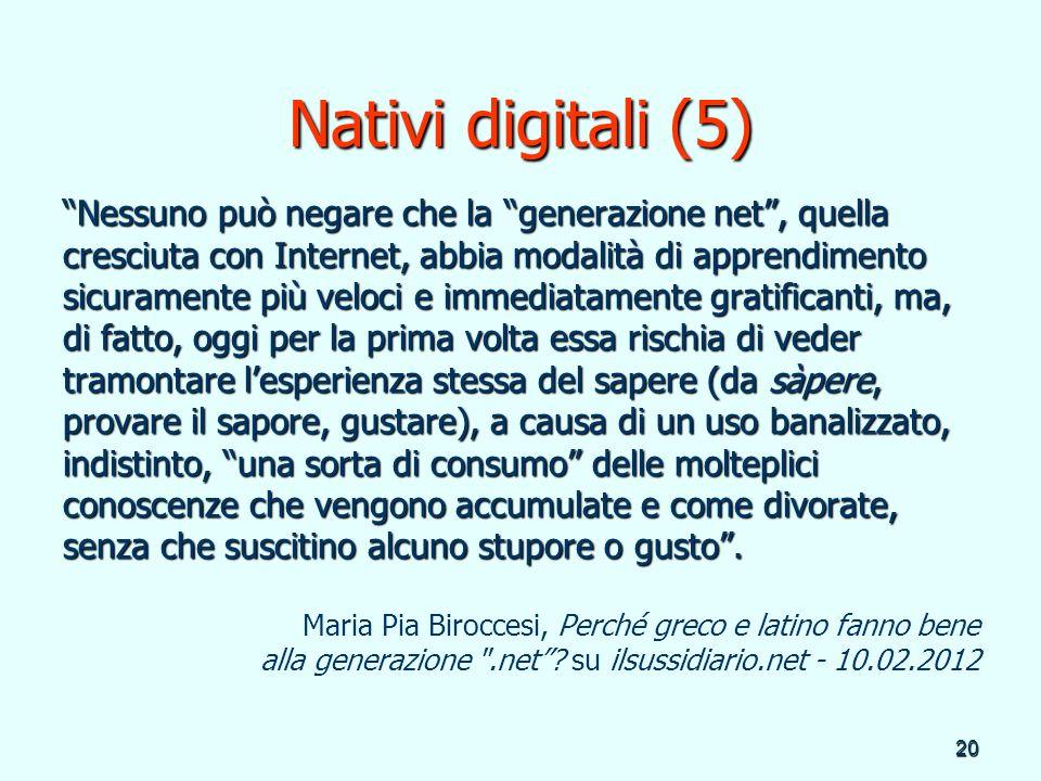Nativi digitali (5) Nessuno può negare che la generazione net , quella. cresciuta con Internet, abbia modalità di apprendimento.