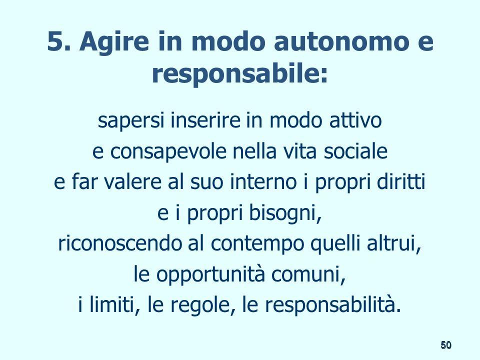 5. Agire in modo autonomo e responsabile: