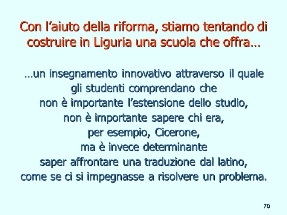 Con l'aiuto della riforma, stiamo tentando di costruire in Liguria una scuola che offra…