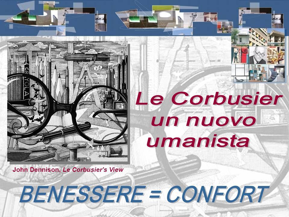 Le Corbusier un nuovo umanista BENESSERE = CONFORT