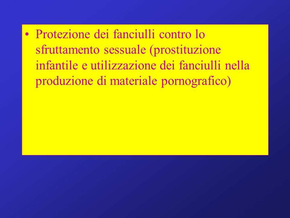 Protezione dei fanciulli contro lo sfruttamento sessuale (prostituzione infantile e utilizzazione dei fanciulli nella produzione di materiale pornografico)