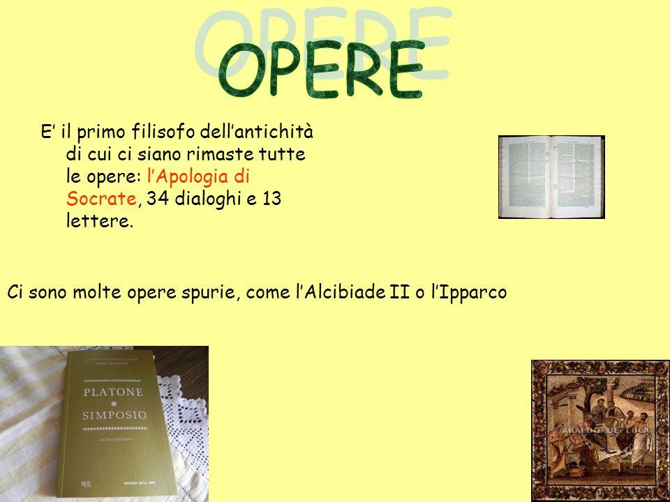 OPERE E' il primo filisofo dell'antichità di cui ci siano rimaste tutte le opere: l'Apologia di Socrate, 34 dialoghi e 13 lettere.