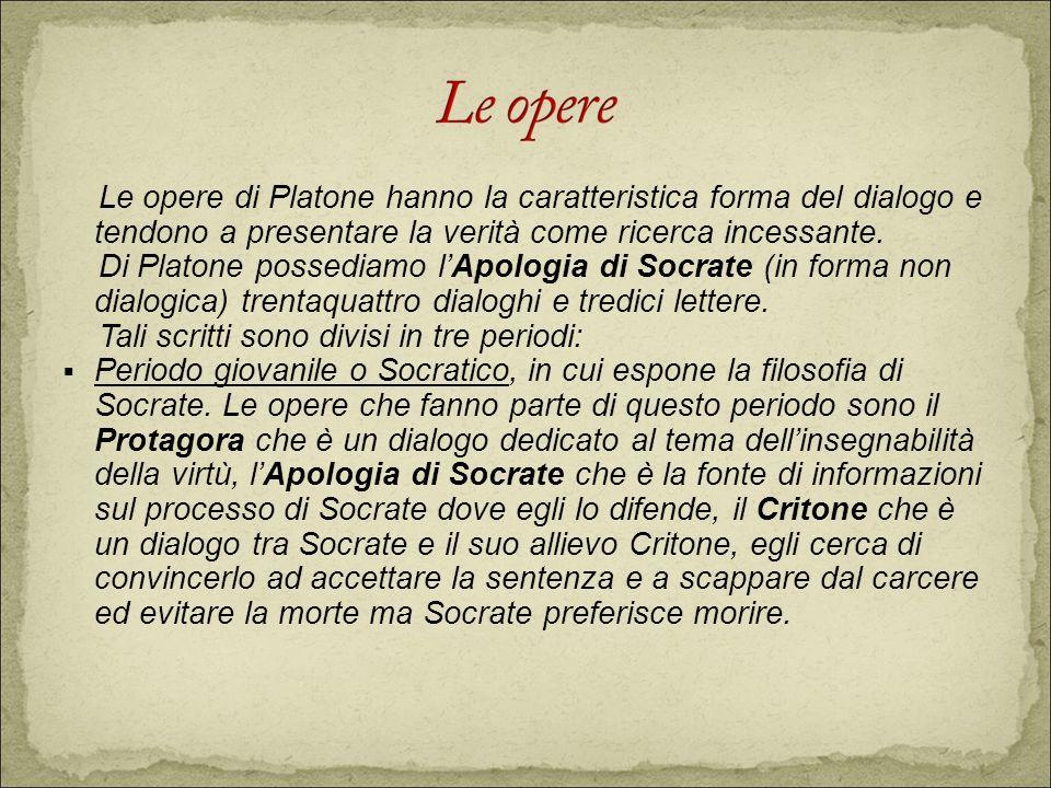 Le opere di Platone hanno la caratteristica forma del dialogo e tendono a presentare la verità come ricerca incessante.