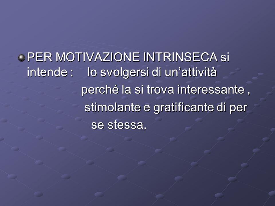 PER MOTIVAZIONE INTRINSECA si intende : lo svolgersi di un'attività