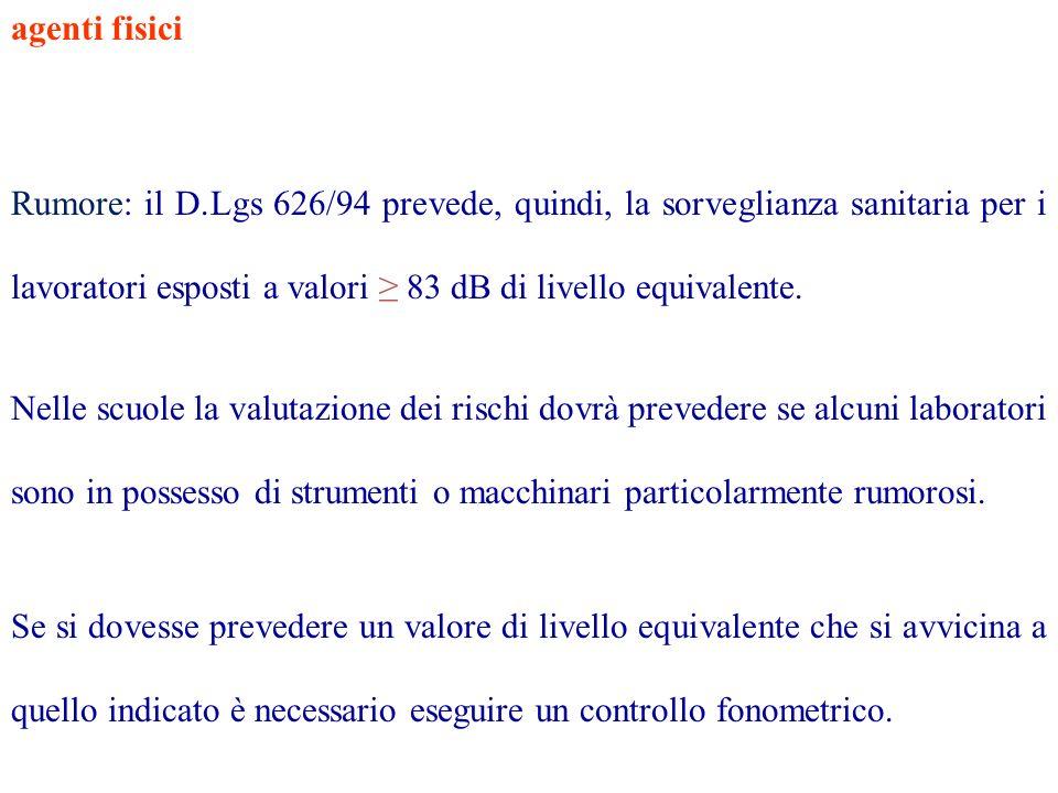 agenti fisiciRumore: il D.Lgs 626/94 prevede, quindi, la sorveglianza sanitaria per i lavoratori esposti a valori ≥ 83 dB di livello equivalente.