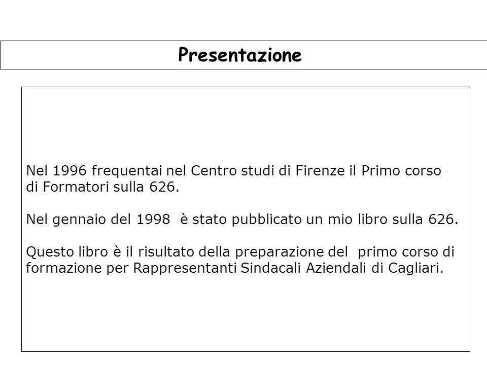 Presentazione Nel 1996 frequentai nel Centro studi di Firenze il Primo corso. di Formatori sulla 626.