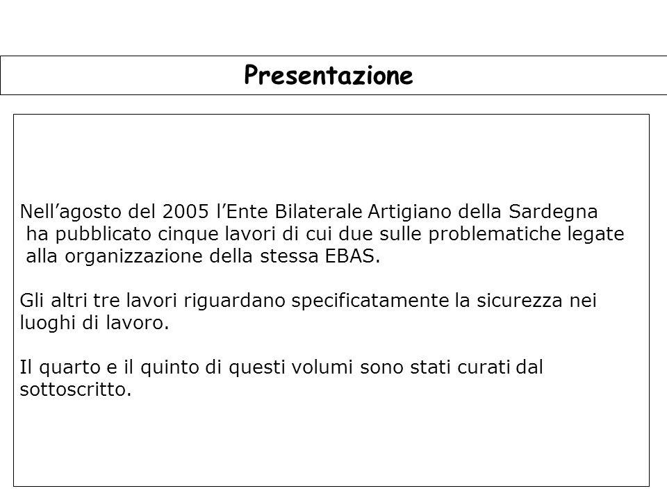 Presentazione Nell'agosto del 2005 l'Ente Bilaterale Artigiano della Sardegna. ha pubblicato cinque lavori di cui due sulle problematiche legate.
