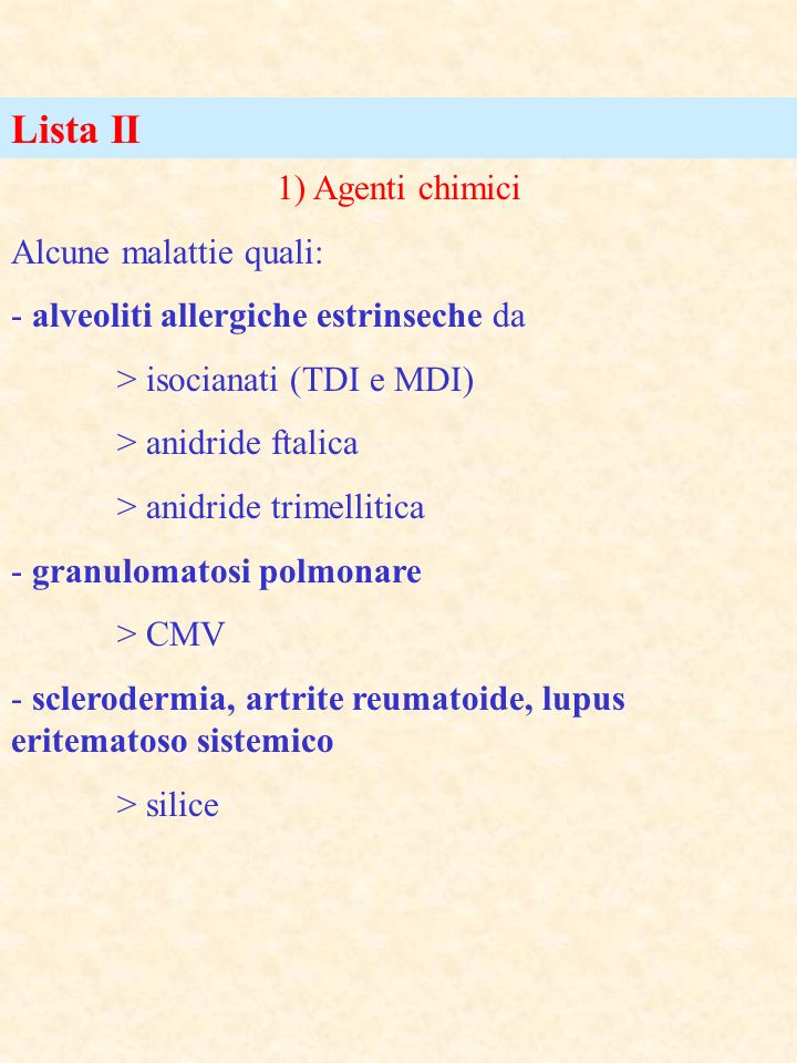 Lista II 1) Agenti chimici Alcune malattie quali: