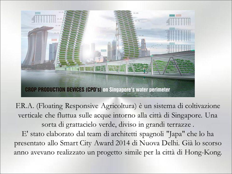 F.R.A. (Floating Responsive Agricoltura) è un sistema di coltivazione verticale che fluttua sulle acque intorno alla città di Singapore. Una sorta di grattacielo verde, diviso in grandi terrazze .