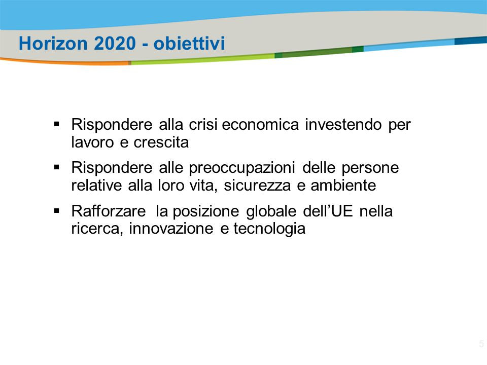 Horizon 2020 - obiettivi Rispondere alla crisi economica investendo per lavoro e crescita.