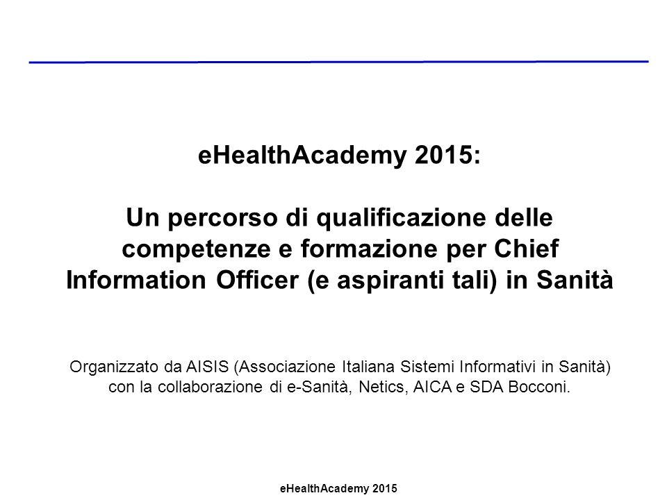 eHealthAcademy 2015: Un percorso di qualificazione delle competenze e formazione per Chief Information Officer (e aspiranti tali) in Sanità.