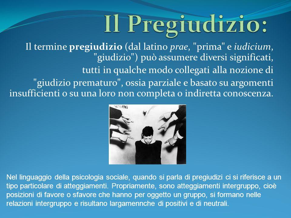 Il Pregiudizio: Il termine pregiudizio (dal latino prae, prima e iudicium, giudizio ) può assumere diversi significati,