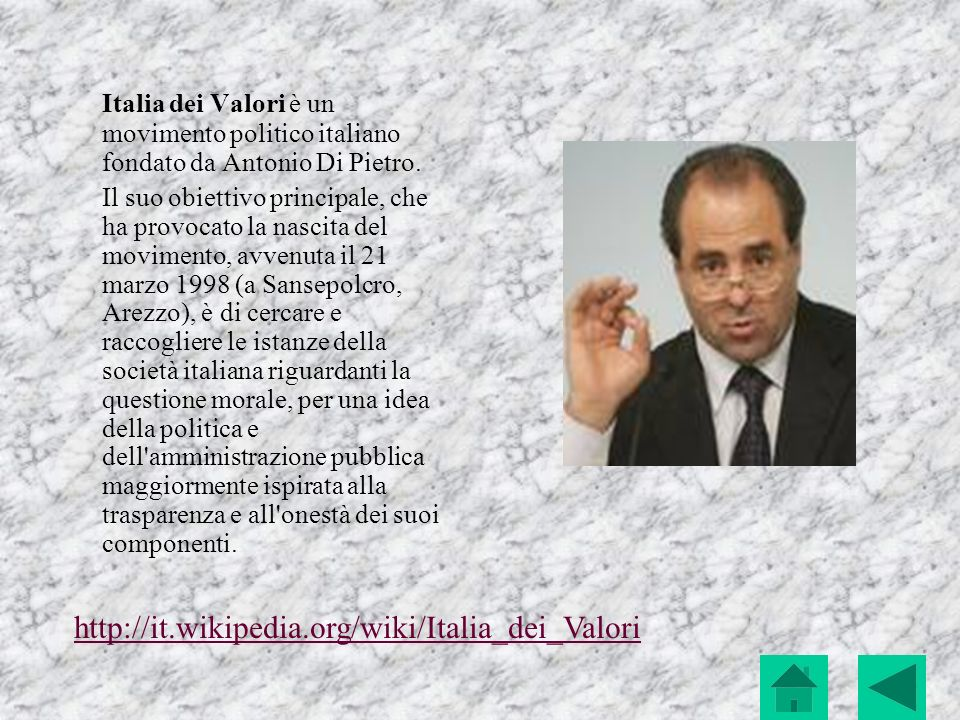 Italia dei Valori è un movimento politico italiano fondato da Antonio Di Pietro.