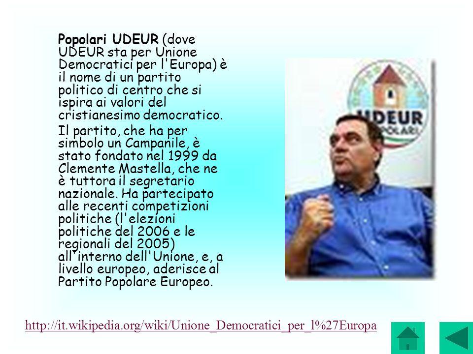 Popolari UDEUR (dove UDEUR sta per Unione Democratici per l Europa) è il nome di un partito politico di centro che si ispira ai valori del cristianesimo democratico.