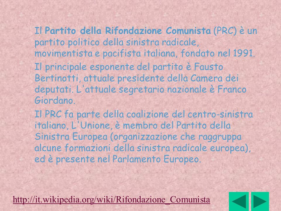 Il Partito della Rifondazione Comunista (PRC) è un partito politico della sinistra radicale, movimentista e pacifista italiana, fondato nel 1991.