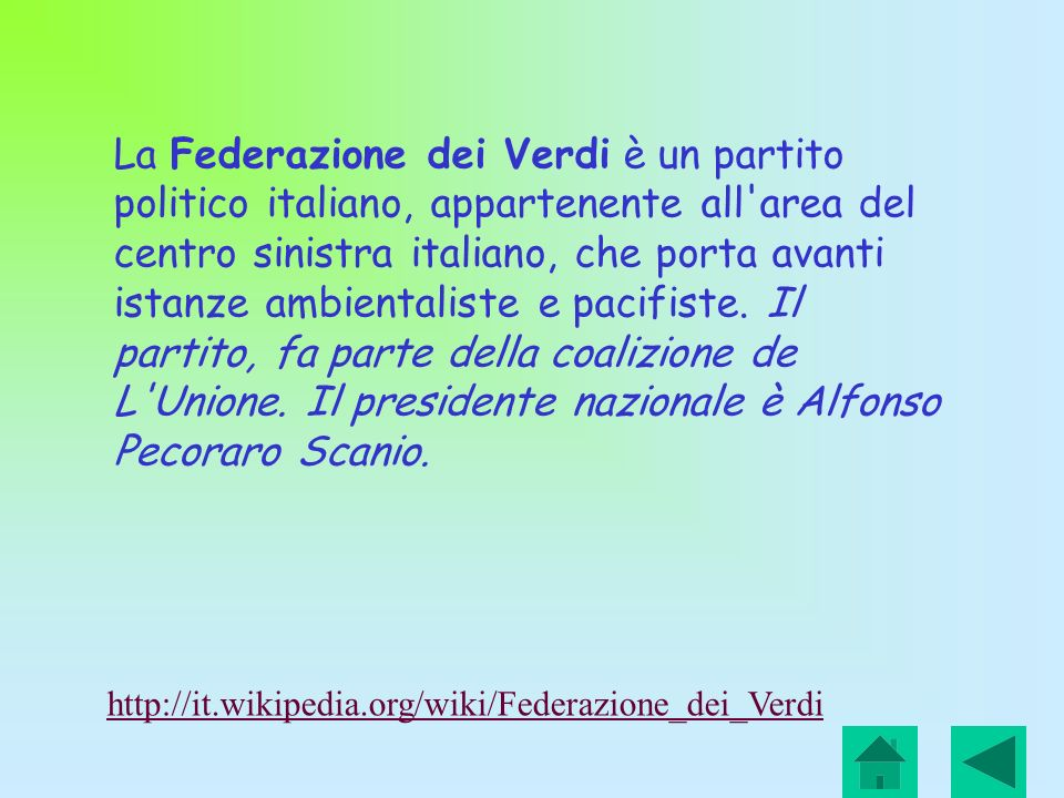 La Federazione dei Verdi è un partito politico italiano, appartenente all area del centro sinistra italiano, che porta avanti istanze ambientaliste e pacifiste. Il partito, fa parte della coalizione de L Unione. Il presidente nazionale è Alfonso Pecoraro Scanio.