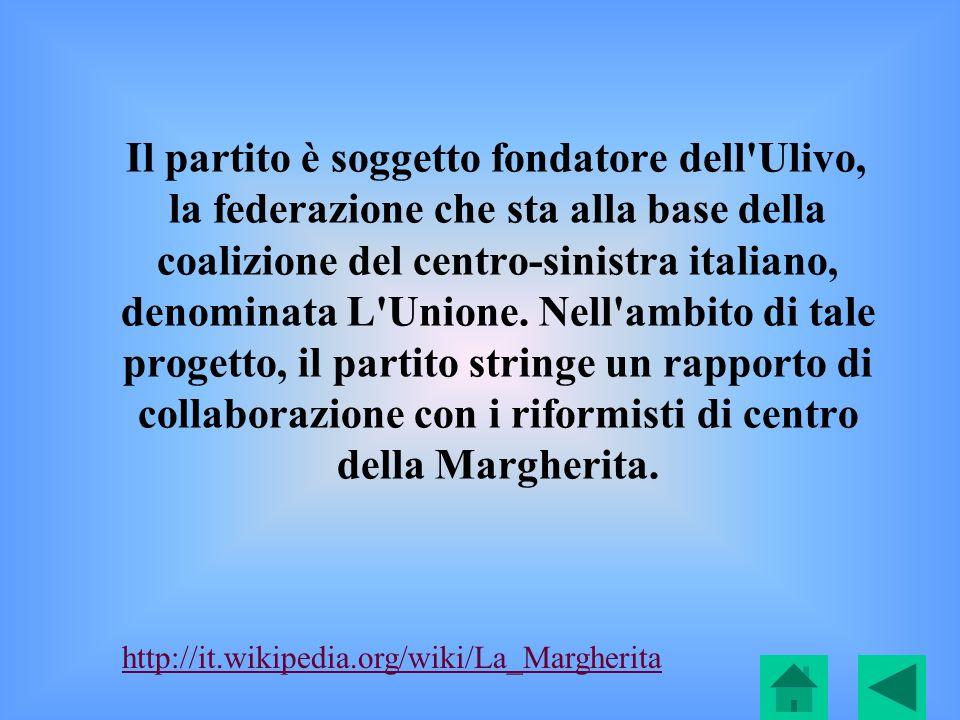 Il partito è soggetto fondatore dell Ulivo, la federazione che sta alla base della coalizione del centro-sinistra italiano, denominata L Unione. Nell ambito di tale progetto, il partito stringe un rapporto di collaborazione con i riformisti di centro della Margherita.