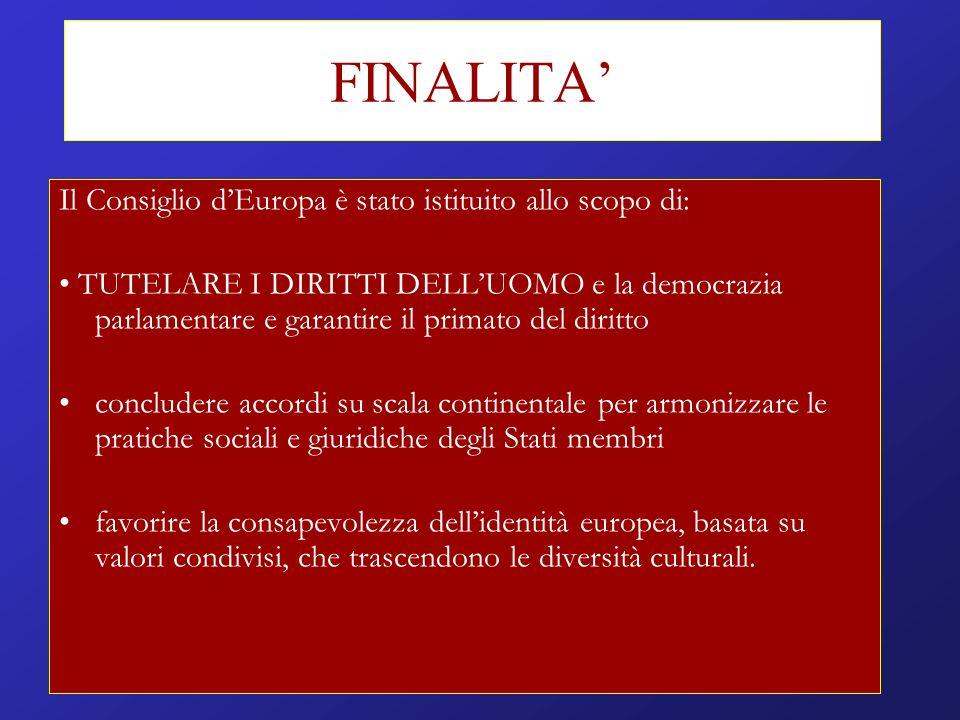 FINALITA' Il Consiglio d'Europa è stato istituito allo scopo di: