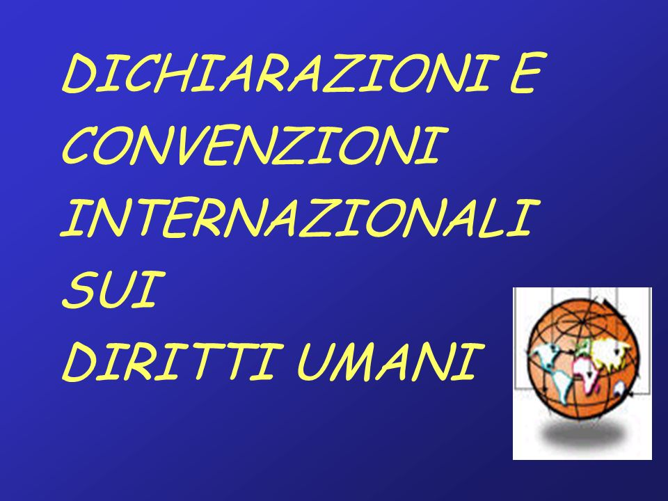 DICHIARAZIONI E CONVENZIONI INTERNAZIONALI SUI DIRITTI UMANI