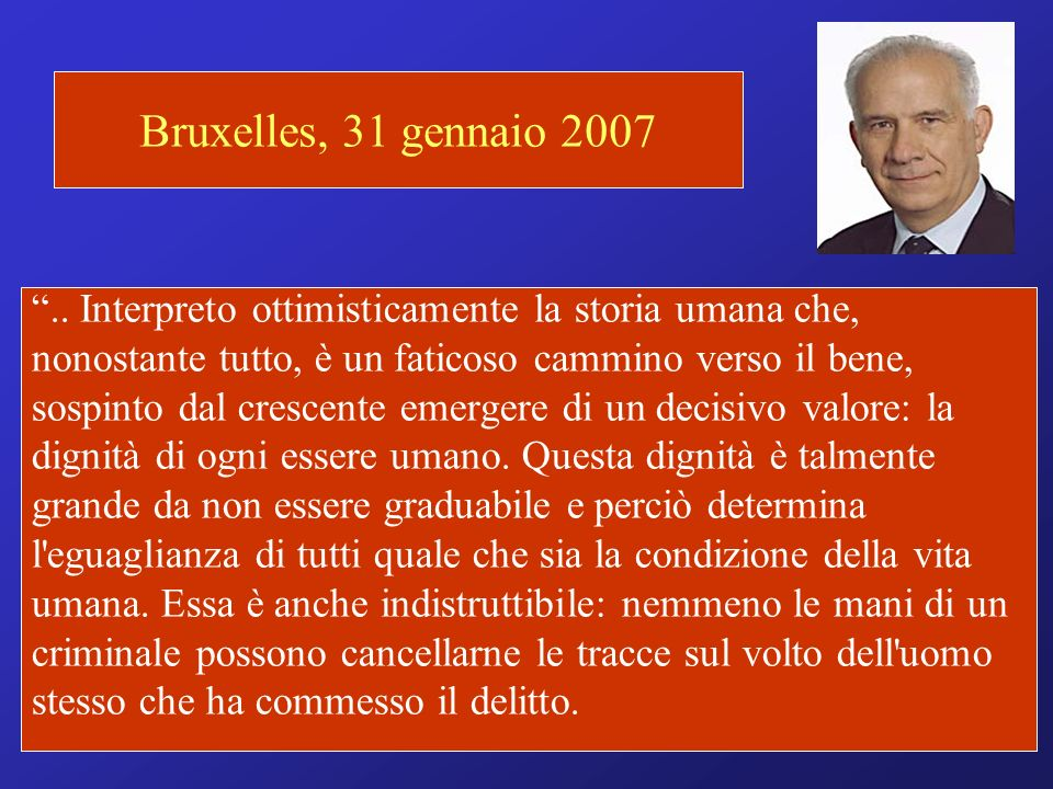 Bruxelles, 31 gennaio 2007 .. Interpreto ottimisticamente la storia umana che, nonostante tutto, è un faticoso cammino verso il bene,