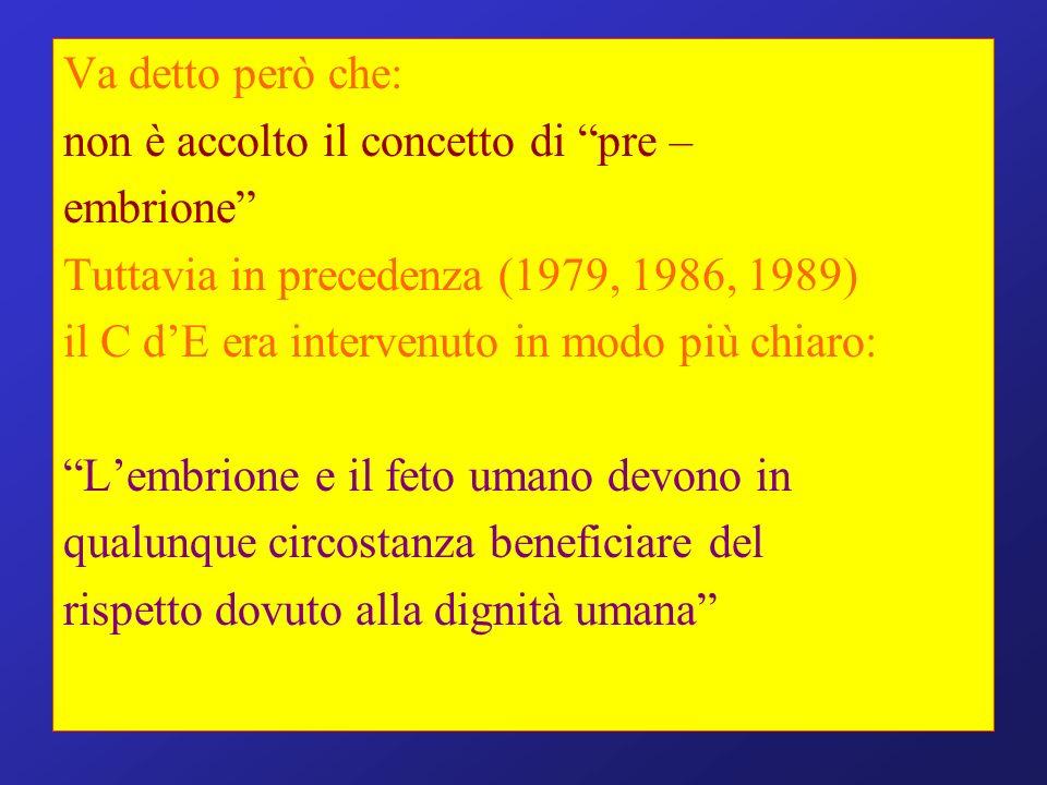 Va detto però che: non è accolto il concetto di pre – embrione Tuttavia in precedenza (1979, 1986, 1989)