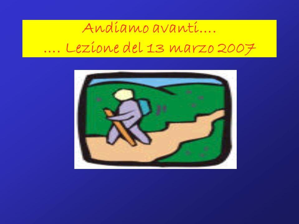 Andiamo avanti…. …. Lezione del 13 marzo 2007
