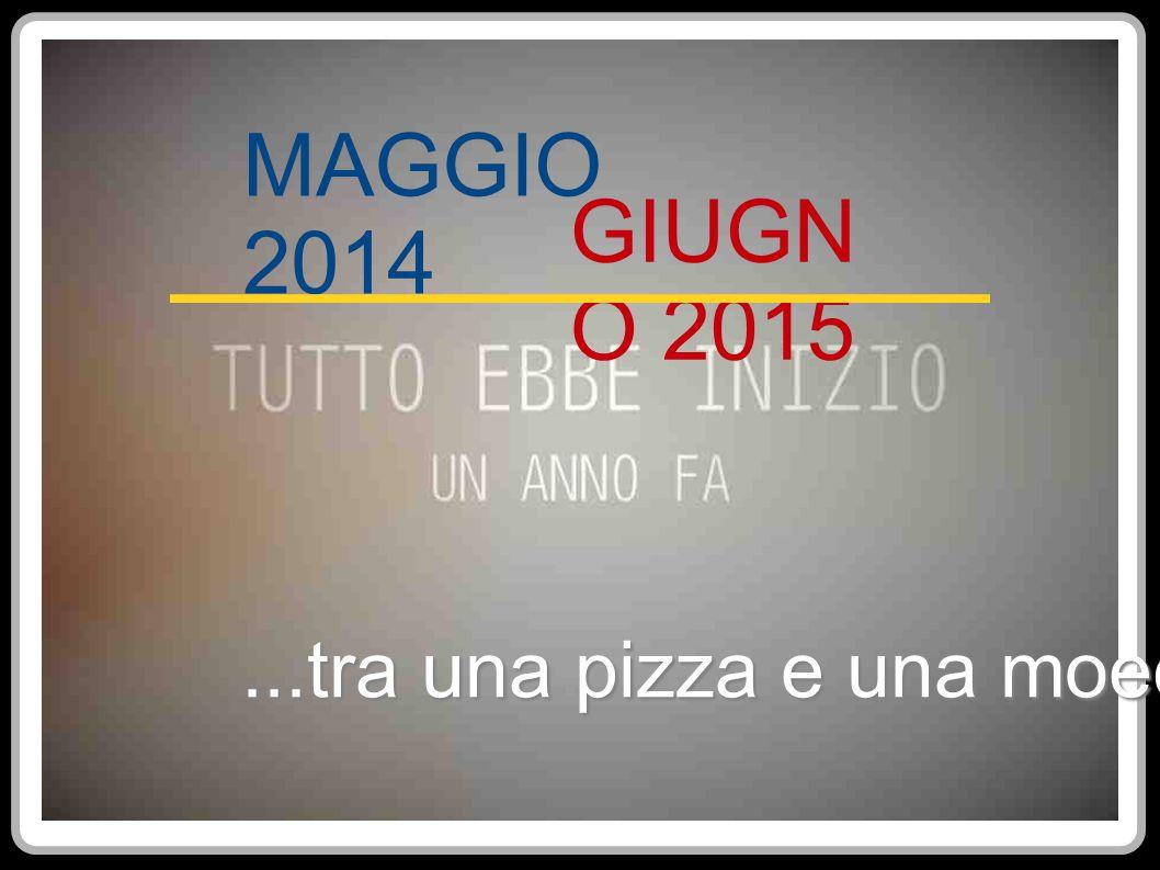 MAGGIO 2014 GIUGNO 2015 ...tra una pizza e una moeca
