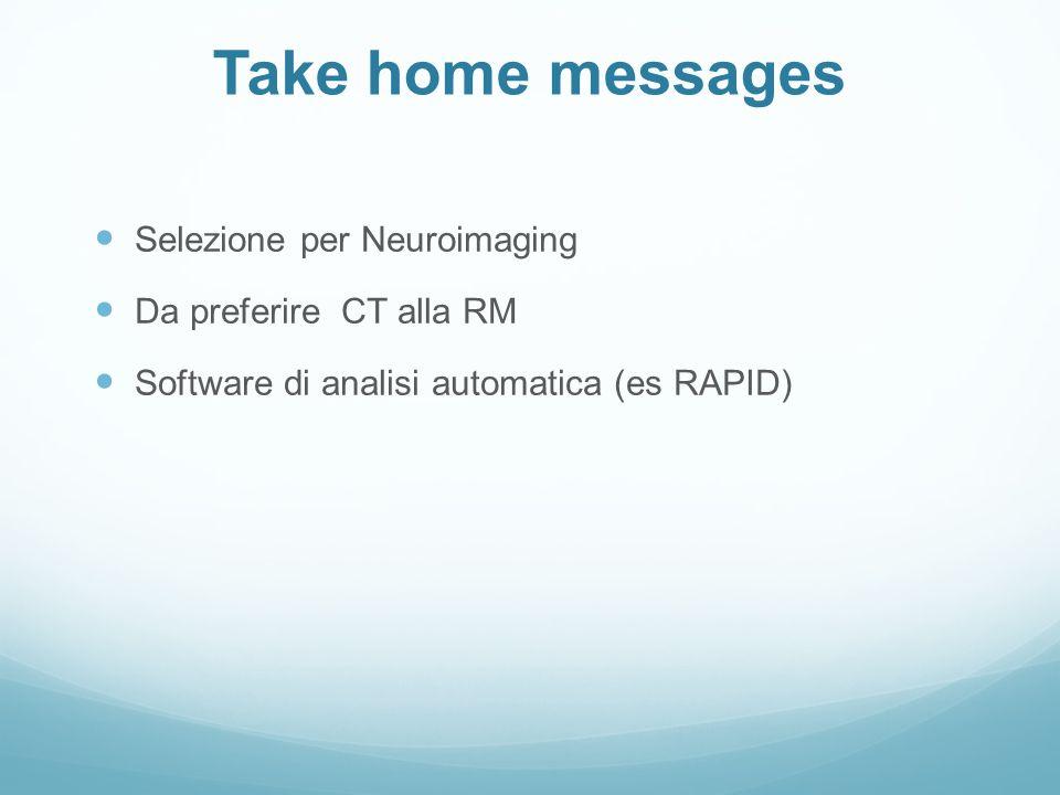 Take home messages Selezione per Neuroimaging Da preferire CT alla RM