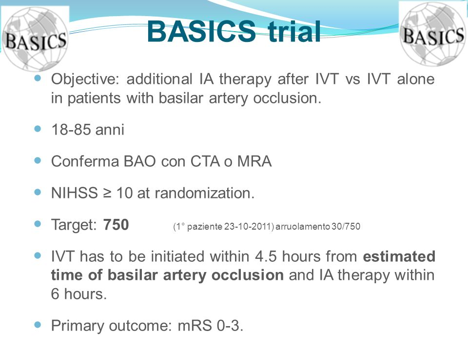 BASICS trial Objective: additional IA therapy after IVT vs IVT alone in patients with basilar artery occlusion.
