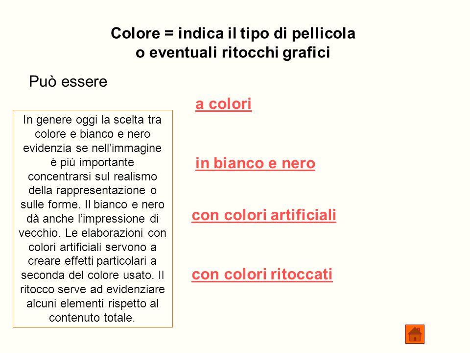 Colore = indica il tipo di pellicola o eventuali ritocchi grafici