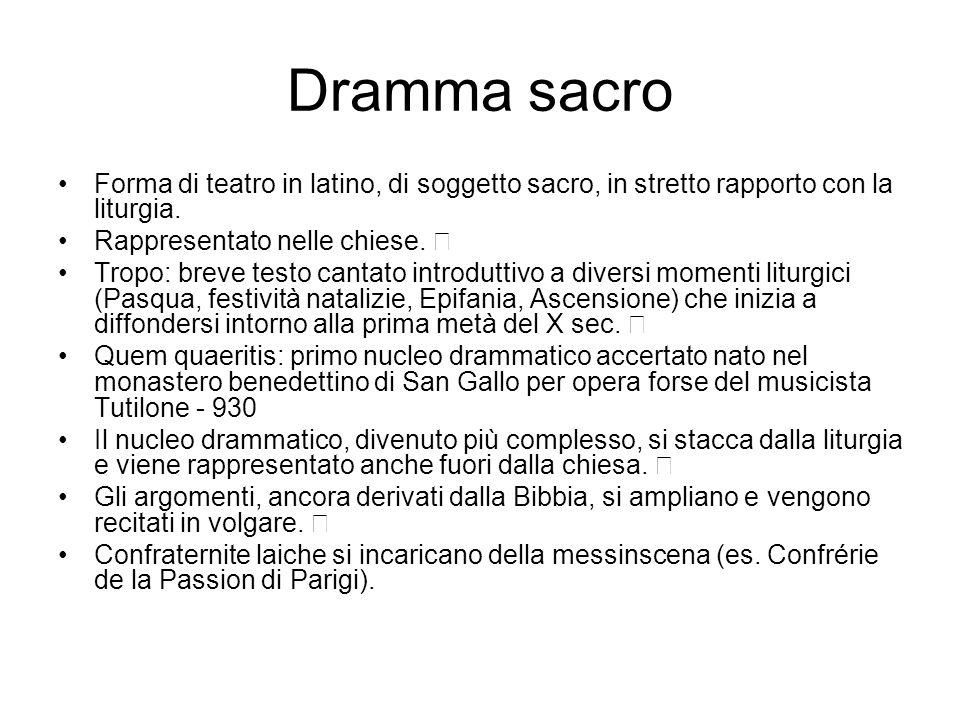 Dramma sacro Forma di teatro in latino, di soggetto sacro, in stretto rapporto con la liturgia. Rappresentato nelle chiese.