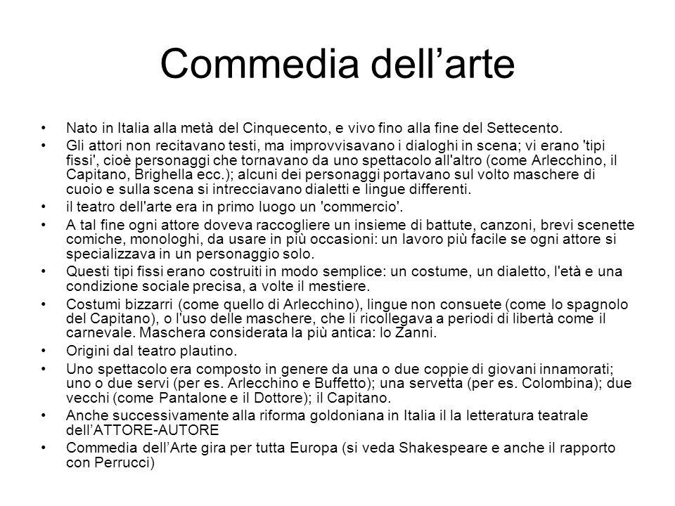 Commedia dell'arte Nato in Italia alla metà del Cinquecento, e vivo fino alla fine del Settecento.