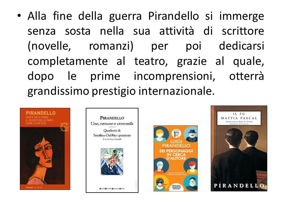Alla fine della guerra Pirandello si immerge senza sosta nella sua attività di scrittore (novelle, romanzi) per poi dedicarsi completamente al teatro, grazie al quale, dopo le prime incomprensioni, otterrà grandissimo prestigio internazionale.