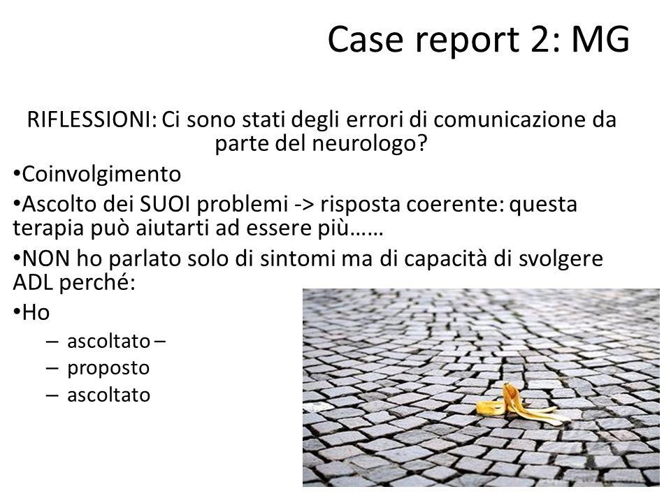 Case report 2: MG RIFLESSIONI: Ci sono stati degli errori di comunicazione da parte del neurologo Coinvolgimento.